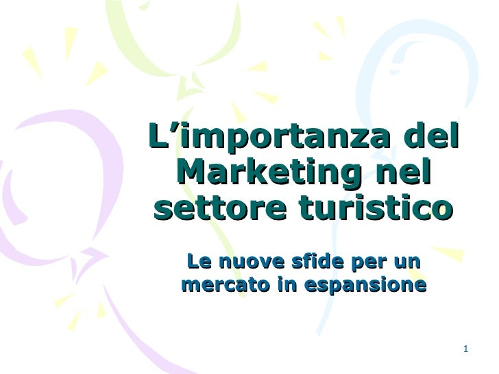 L'importanza del Marketing nel settore turistico Le nuove sfide per un mercato in espansione