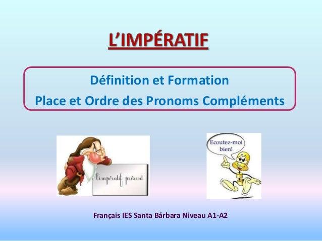 Définition et FormationPlace et Ordre des Pronoms Compléments        Français IES Santa Bárbara Niveau A1-A2
