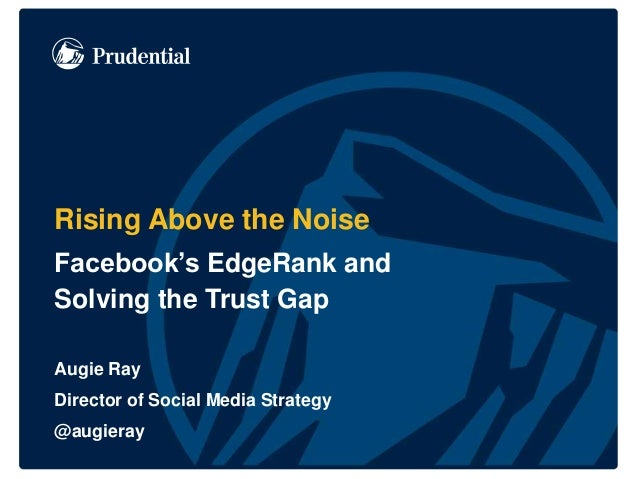 Rising Above the Noise Facebook's EdgeRank and Solving the Trust Gap Augie Ray Director of Social Media Strategy @augieray