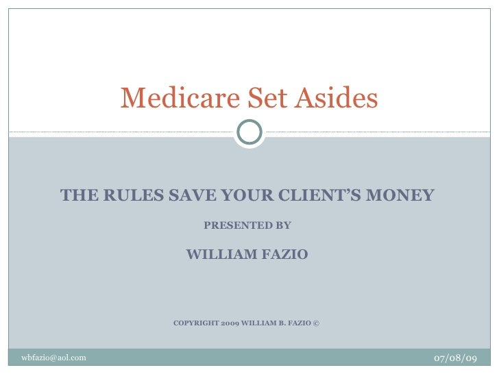 Medicare Set Asides           THE RULES SAVE YOUR CLIENT'S MONEY                            PRESENTED BY                  ...
