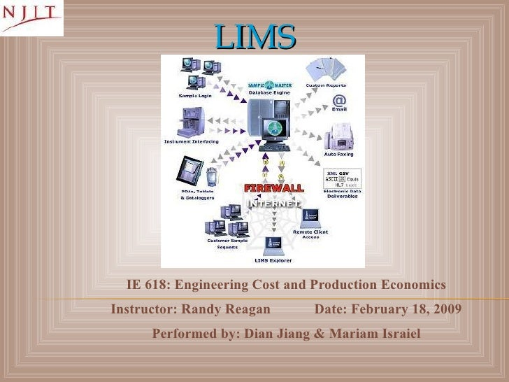 LIMS IE 618: Engineering Cost and Production Economics Instructor: Randy Reagan Date: February 18, 2009 Performed by: Dian...