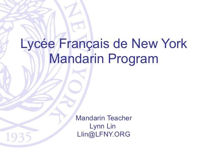 <ul><li>Lycée Français de New York </li></ul><ul><li>Mandarin Program </li></ul><ul><li>Mandarin Teacher </li></ul><ul><li...