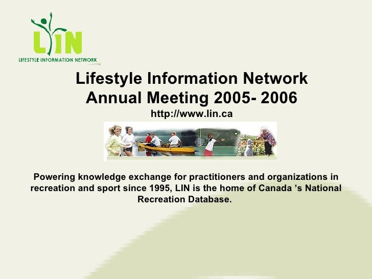 Lifestyle Information Network Annual Meeting 2005- 2006 http://www.lin.ca Powering knowledge exchange for practitioners an...