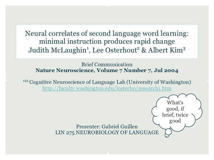 Neural correlates of second language word learning:     minimal instruction produces rapid change  Judith McLaughin1, Lee ...