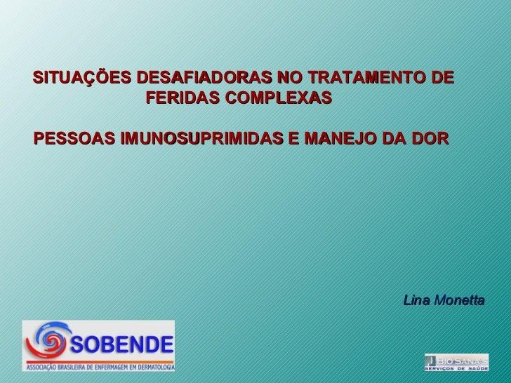 SITUAÇÕES DESAFIADORAS NO TRATAMENTO DE           FERIDAS COMPLEXASPESSOAS IMUNOSUPRIMIDAS E MANEJO DA DOR                ...