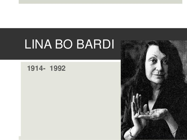 LINA BO BARDI  1914- 1992