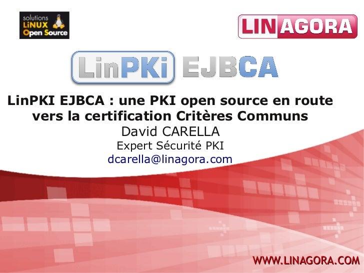 LinPKI EJBCA : une PKI open source en route   vers la certification Critères Communs                 David CARELLA        ...
