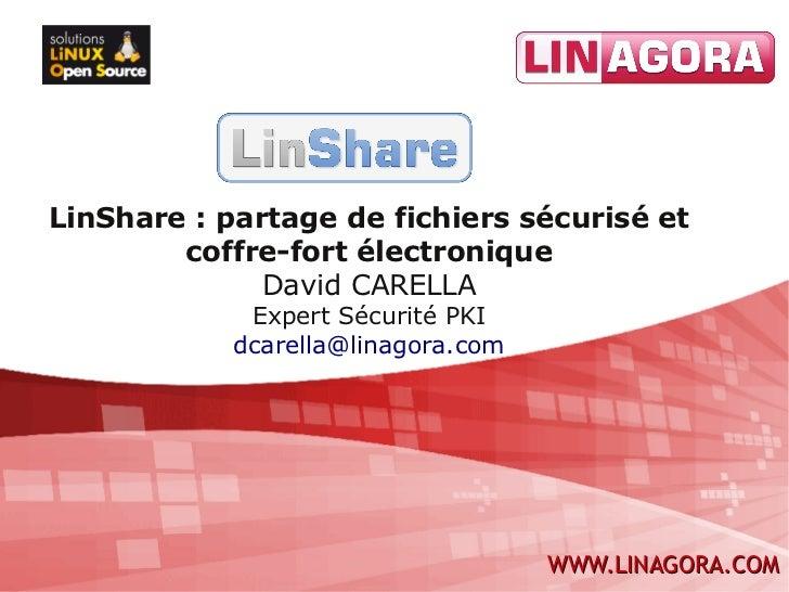 LinShare : partage de fichiers sécurisé et        coffre-fort électronique              David CARELLA             Expert S...
