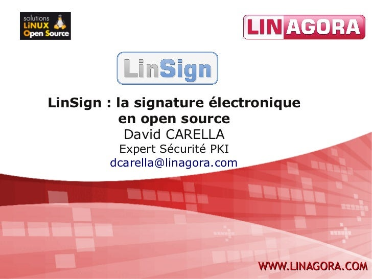 LinSign : la signature électronique          en open source           David CARELLA         Expert Sécurité PKI        dca...