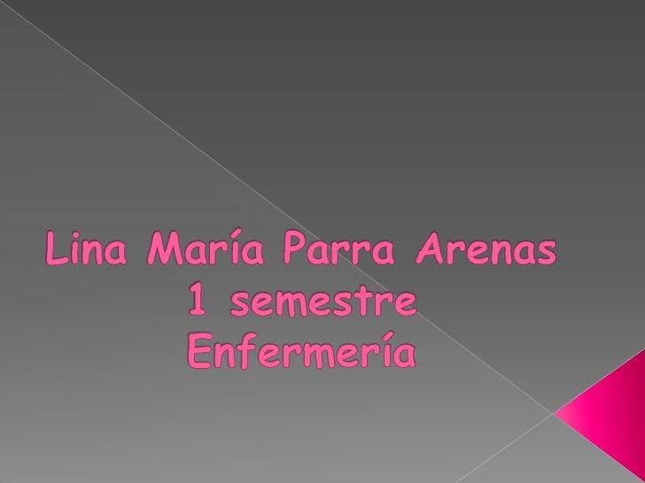 Lina María Parra Arenas1 semestreEnfermería<br />