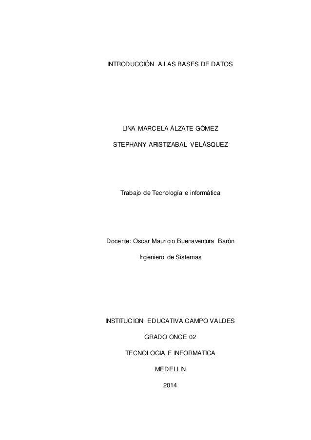 INTRODUCCIÓN A LAS BASES DE DATOS  LINA MARCELA ÁLZATE GÓMEZ  STEPHANY ARISTIZABAL VELÁSQUEZ  Trabajo de Tecnología e info...