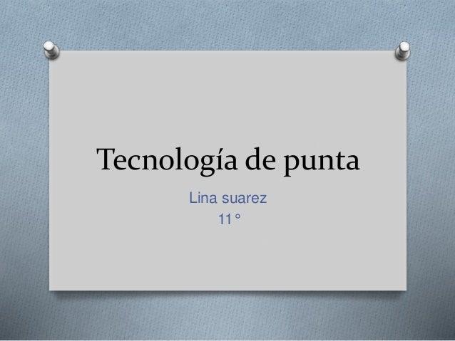 Tecnología de punta Lina suarez 11°