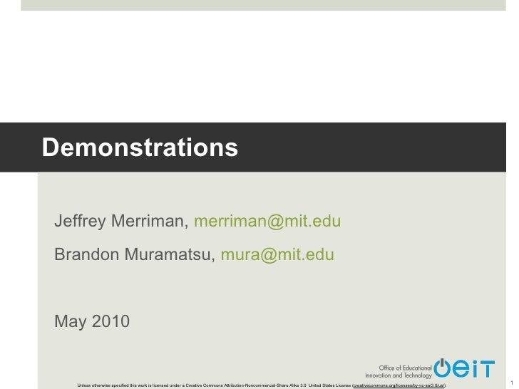 Demonstrations Jeffrey Merriman,  [email_address]   Brandon Muramatsu,  [email_address] May 2010 Unless otherwise specifie...