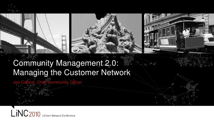 Joe Cothrel, Chief Community Officer<br />Community Management 2.0:Managing the Customer Network<br />