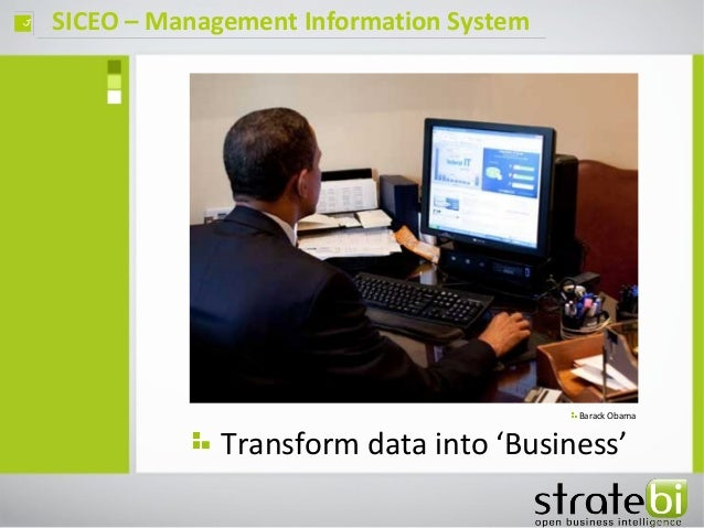 SICEO – Management Information Systemç Transform data into 'Business' Barack Obama