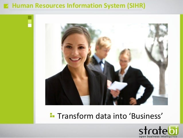 Human Resources Information System (SIHR)ç Transform data into 'Business'