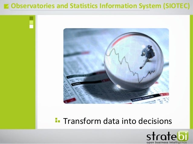 Observatories and Statistics Information System (SIOTEC)ç Transform data into decisions