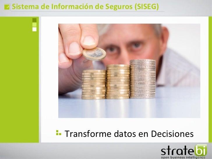 ç   Sistema de Información de Seguros (SISEG)                  Transforme datos en Decisiones