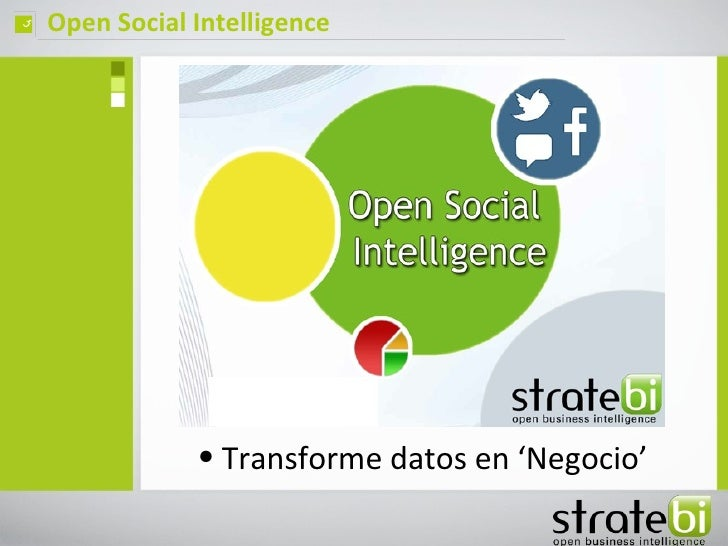 ç   Open Social Intelligence                • Transforme datos en 'Negocio'