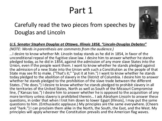 the differences between lincoln and douglas Start studying chapter 10 review learn vocabulary  explain the similarities & differences between lincoln's position on slavery and that of douglas a).