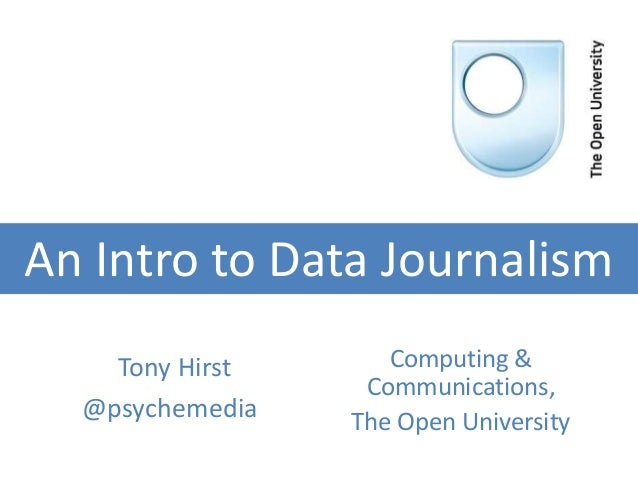 An Intro to Data Journalism Tony Hirst @psychemediat  Computing & Communications, The Open University