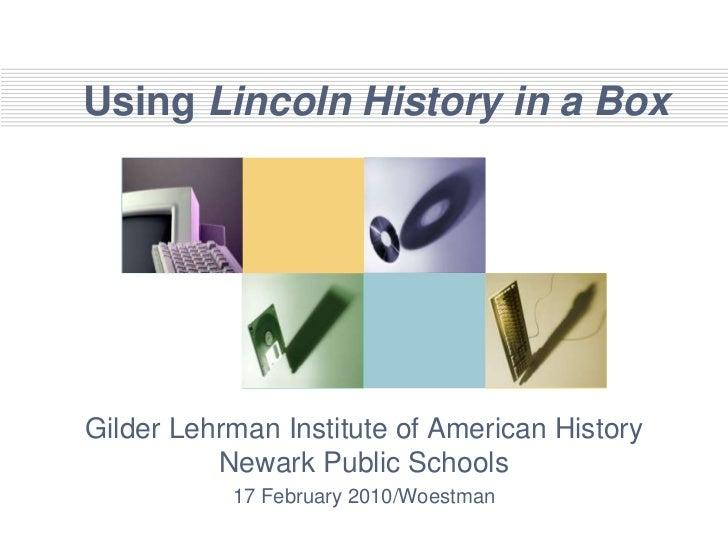 Using Lincoln History in a Box<br />Gilder Lehrman Institute of American History Newark Public Schools<br />17 February 20...