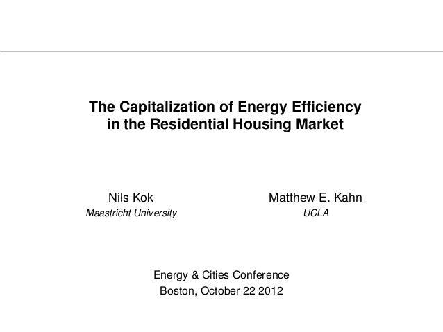 The Capitalization of Energy Efficiency  in the Residential Housing Market     Nils Kok                        Matthew E. ...
