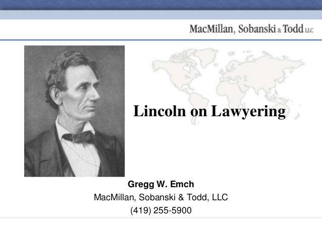 Lincoln on Lawyering Gregg W. Emch MacMillan, Sobanski & Todd, LLC (419) 255-5900