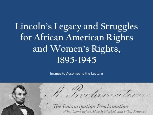 Lincoln's Legacy and Struggles for African American Rights     and Women's Rights,           1895-1945        Images to Ac...