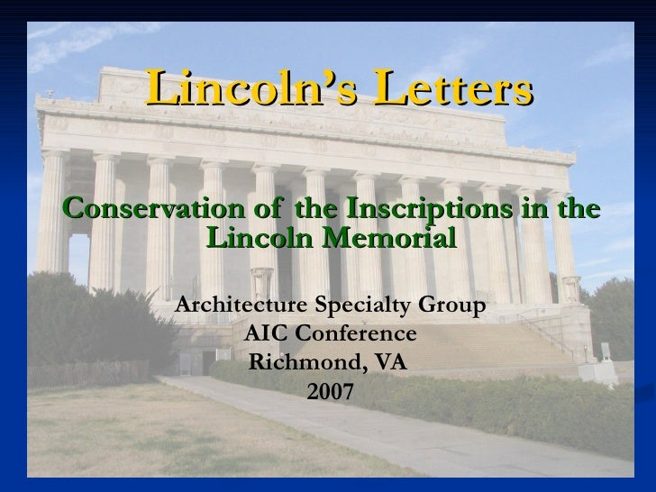 Lincoln's Letters Conservation of the Inscriptions in the Lincoln Memorial Architecture Specialty Group AIC Conference Ric...