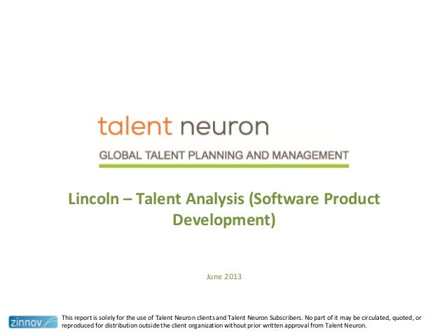 Lincoln – Talent Analysis (Software ProductDevelopment)June 2013This report is solely for the use of Talent Neuron clients...