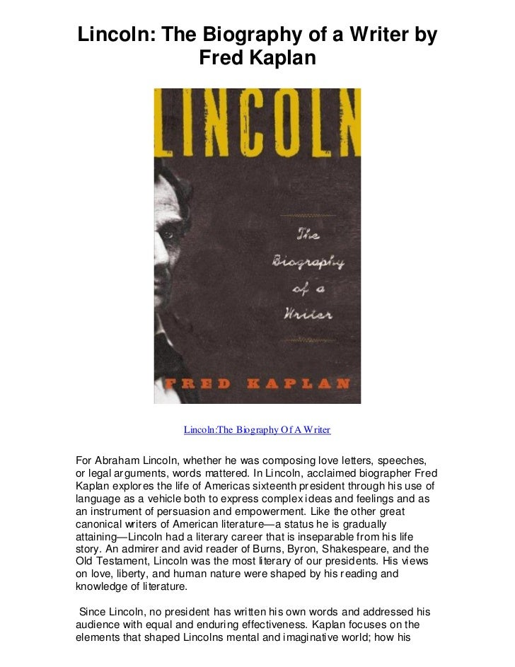 Lincoln: The Biography of a Writer by            Fred Kaplan                      Lincoln:The Biography Of A WriterFor Abr...