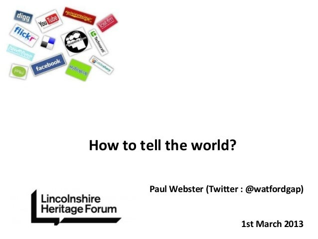 How to tell the world?         Paul Webster (Twitter : @watfordgap)                              1st March 2013