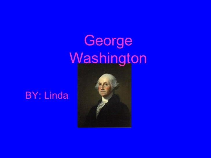 George Washington BY: Linda