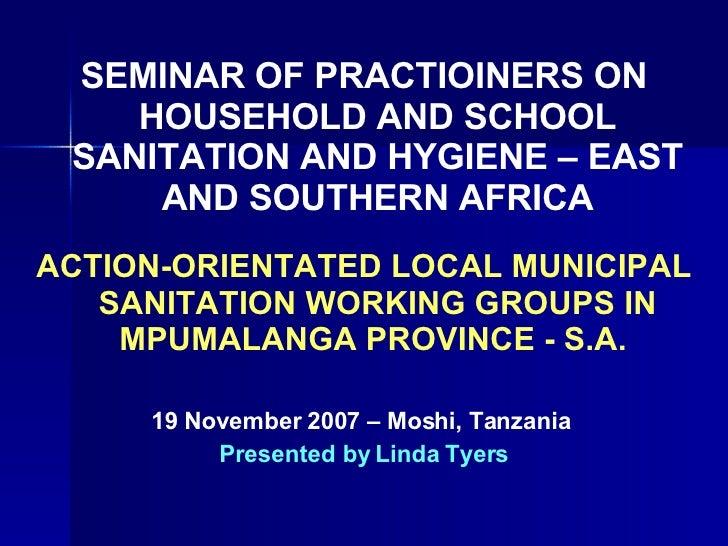 <ul><li>SEMINAR OF PRACTIOINERS ON HOUSEHOLD AND SCHOOL SANITATION AND HYGIENE – EAST AND SOUTHERN AFRICA </li></ul><ul><l...