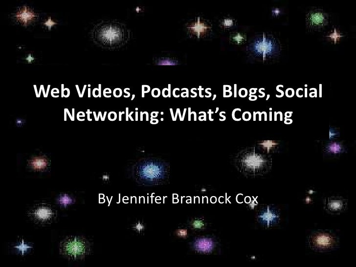 Web Videos, Podcasts, Blogs, Social Networking: What's Coming