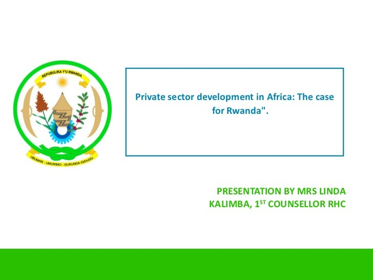 """Private sector development in Africa: The case                  for Rwanda"""".                  PRESENTATION BY MRS LINDA   ..."""
