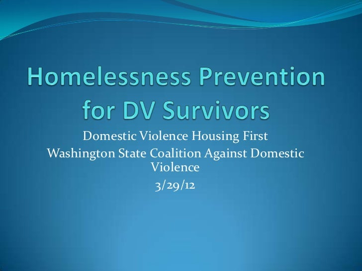 Domestic Violence Housing FirstWashington State Coalition Against Domestic                 Violence                  3/29/12
