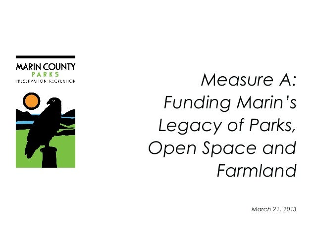 Measure A:  Funding Marin's Legacy of Parks,Open Space and        Farmland           March 21, 2013