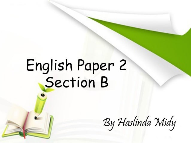 English Paper 2  Section B           By Haslinda Midy