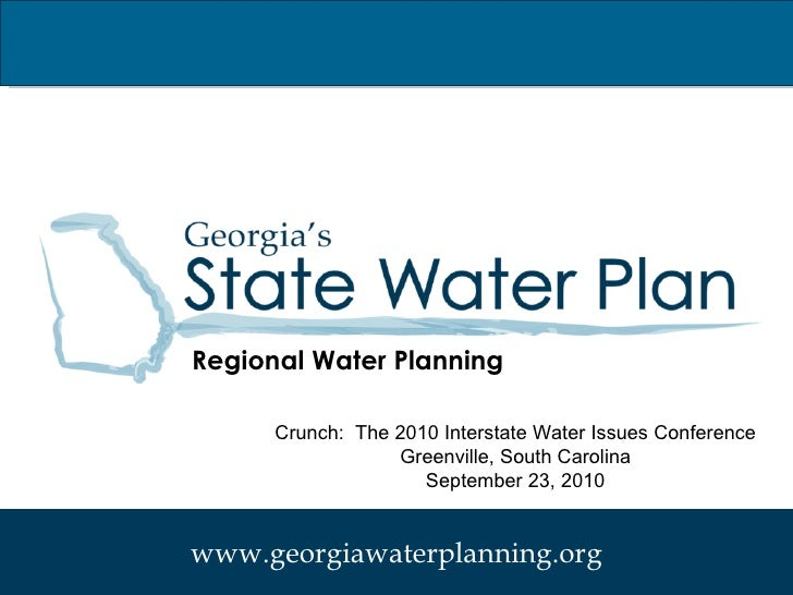 Regional Water Planning Crunch:  The 2010 Interstate Water Issues Conference Greenville, South Carolina September 23, 2010