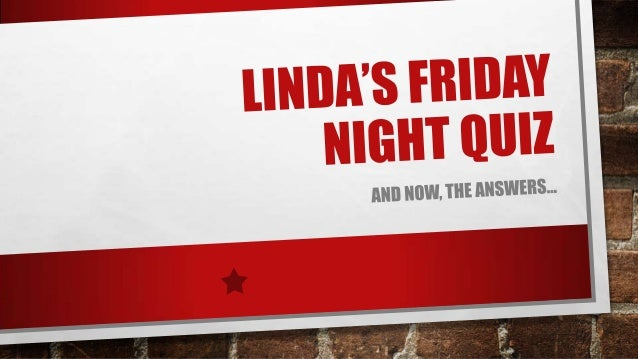 Linda's Friday Night Quiz The Answers