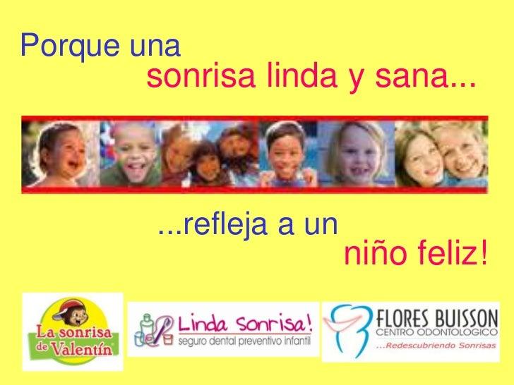 Porque una       sonrisa linda y sana...        ...refleja a un                          niño feliz!