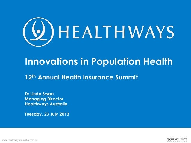 www.healthwaysaustralia.com.au Innovations in Population Health 12th Annual Health Insurance Summit Dr Linda Swan Managing...
