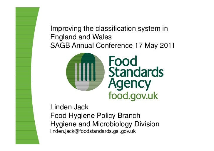 Improving the classification system inEngland and WalesSAGB Annual Conference 17 May 2011Linden JackFood Hygiene Policy Br...