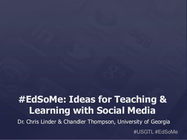 #USGTL #EdSoMe #EdSoMe: Ideas for Teaching & Learning with Social Media Dr. Chris Linder & Chandler Thompson, University o...