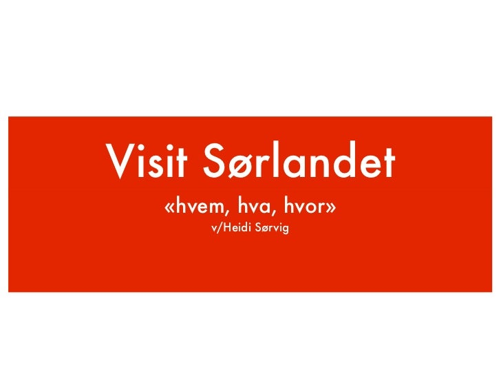 Visit Sørlandet   «hvem, hva, hvor»       v/Heidi Sørvig