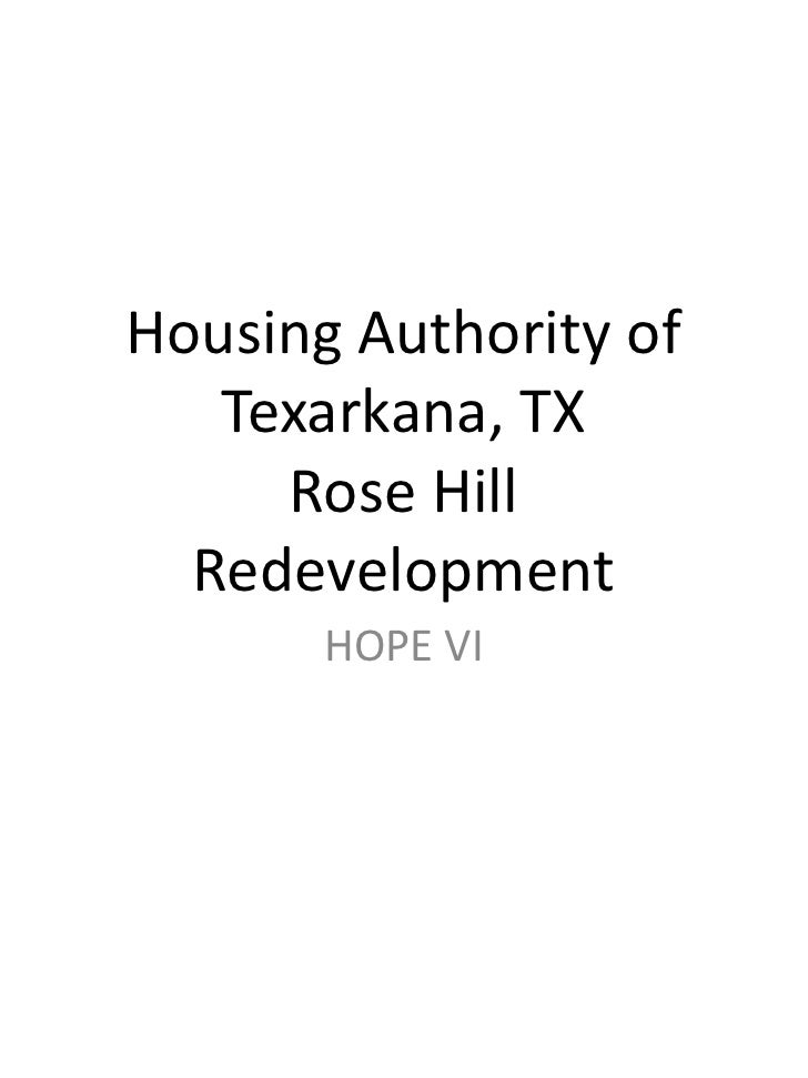 Housing Authority of    Texarkana, TX      Rose Hill   Redevelopment        HOPE VI