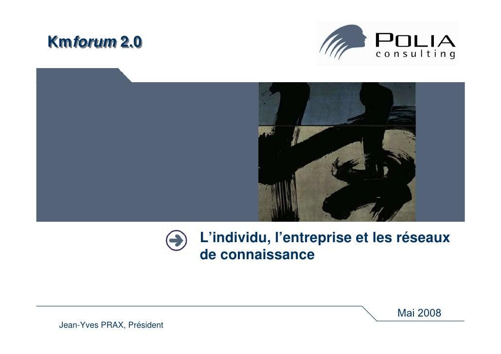 Kmforum 2.0                                  L'individu, l'entreprise et les réseaux                              de conna...