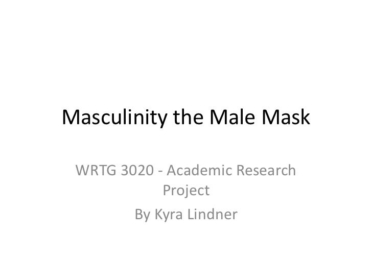 Masculinity the Male Mask<br />WRTG 3020 - Academic Research Project<br />By Kyra Lindner <br />